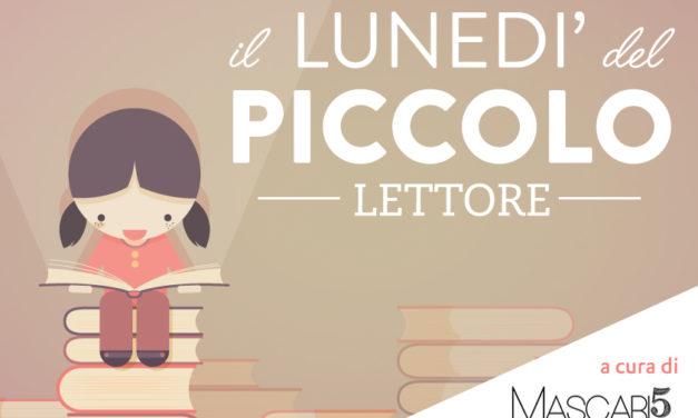 """RUBRICA """"Il lunedì del piccolo lettore"""": consigli di lettura dalla libreria """"Mascari 5"""""""
