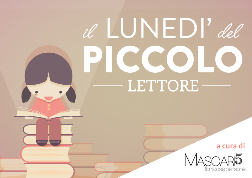 """RUBRICA """"IL LUNEDÌ DEL PICCOLO LETTORE"""": CONSIGLI DI LETTURA DALLA LIBRERIA """" MASCARI 5"""""""