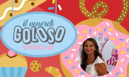 RUBRICA   Il venerdì goloso di Monica Losi: dolci, torte e biscotti per tutti!